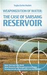 WEAPONIZATION OF WATER: THE CASE OF SARSANG RESERVOIR